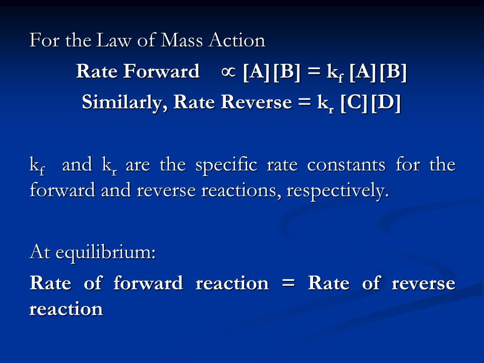 Rate Forward  [A][B] = kf [A][B] Similarly, Rate Reverse = kr [C][D]
